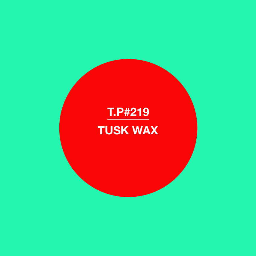 Test Pressing, Mixes, Tusk Wax, Forthcoming, 219