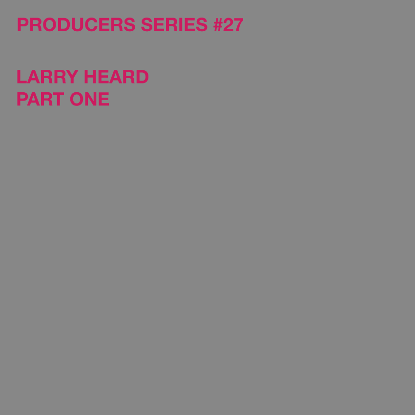 Test Pressing, Producers Series, Larry Heard, Mr Fingers, Fingers Inc., Robert Owens, Alleviated, Chicago, House