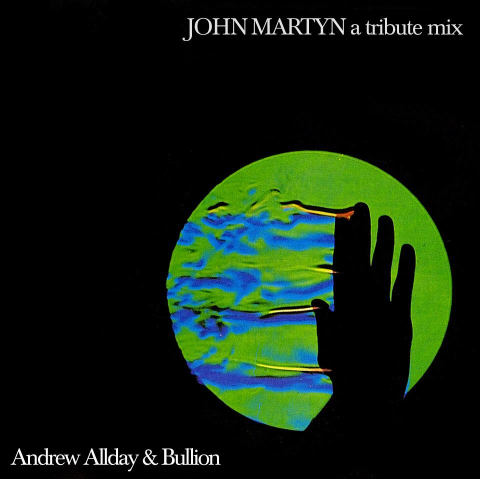 John Martyn, Tribute, Mix, Andrew Allday, Bullion, Island Records, Chris Blackwell