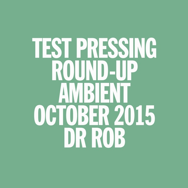 Test Pressing, Mix, Podcast, Dr Rob, Ambient, October 2015,  Round-Up