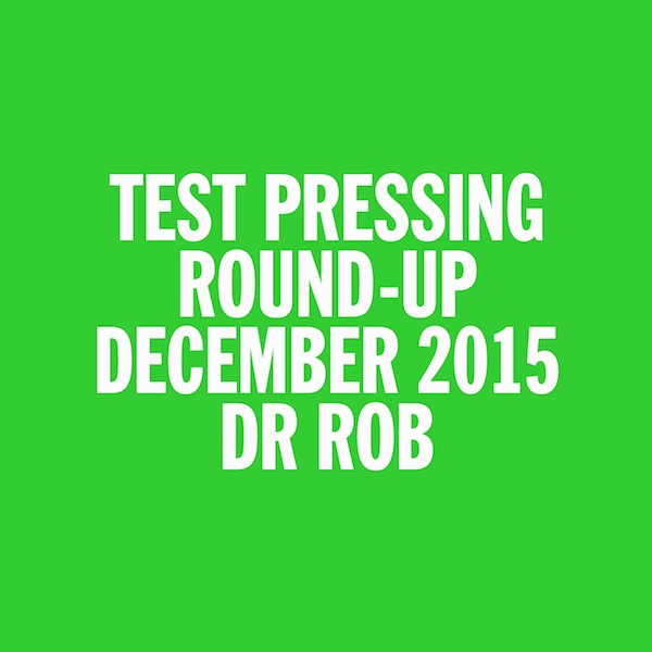 Test Pressing, Dr Rob, 2015, December, Round Up