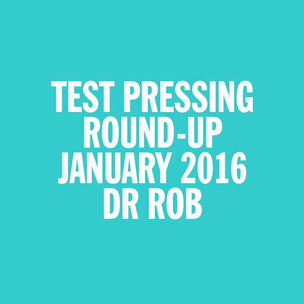 Test Pressing, Dr Rob, Mix, January 2016, Round Up