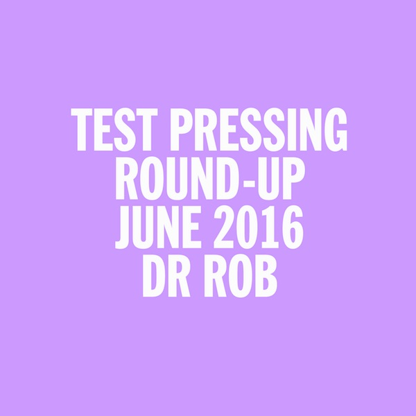 Test Pressing, Dr Rob, Mix, June 2016, Round Up, Isla Magica