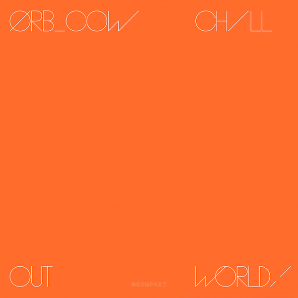 Test Pressing, Review, Dr Rob, The Orb, COW, Chill Out World!, Kompakt, Alex Paterson