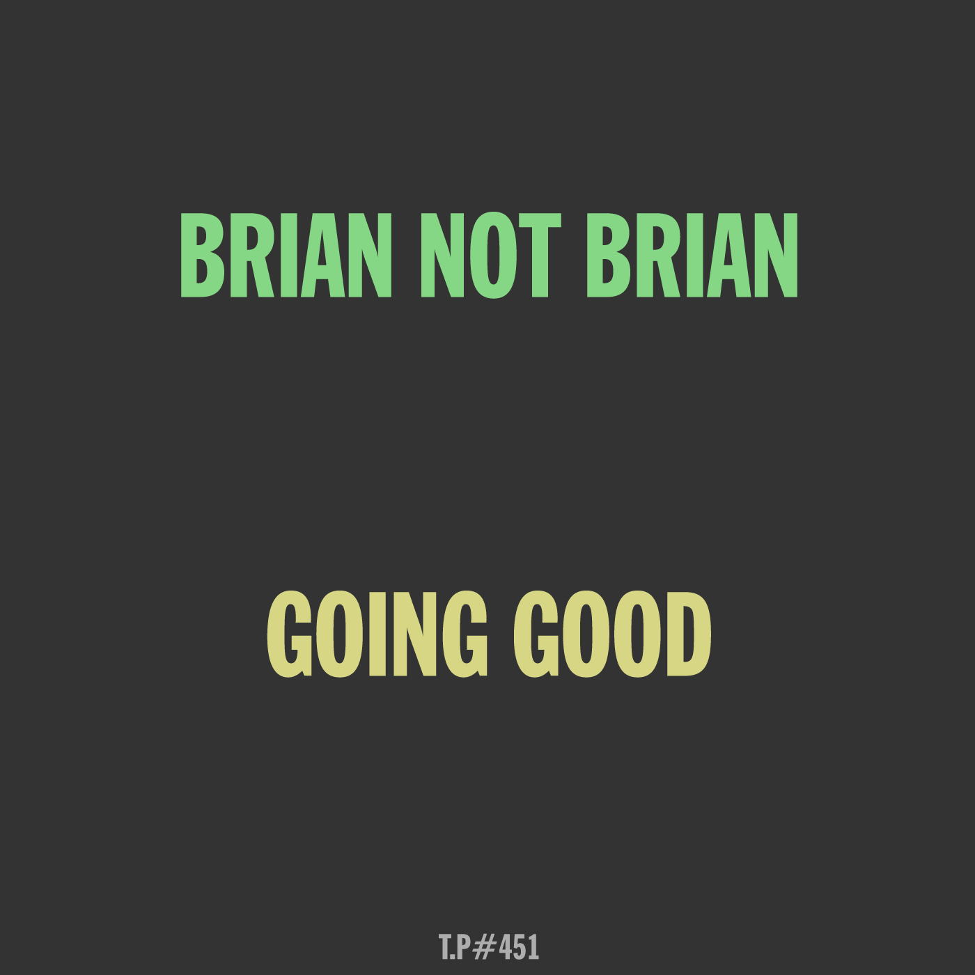Brian Not Brian, Going Good, Test Pressing, Mix,