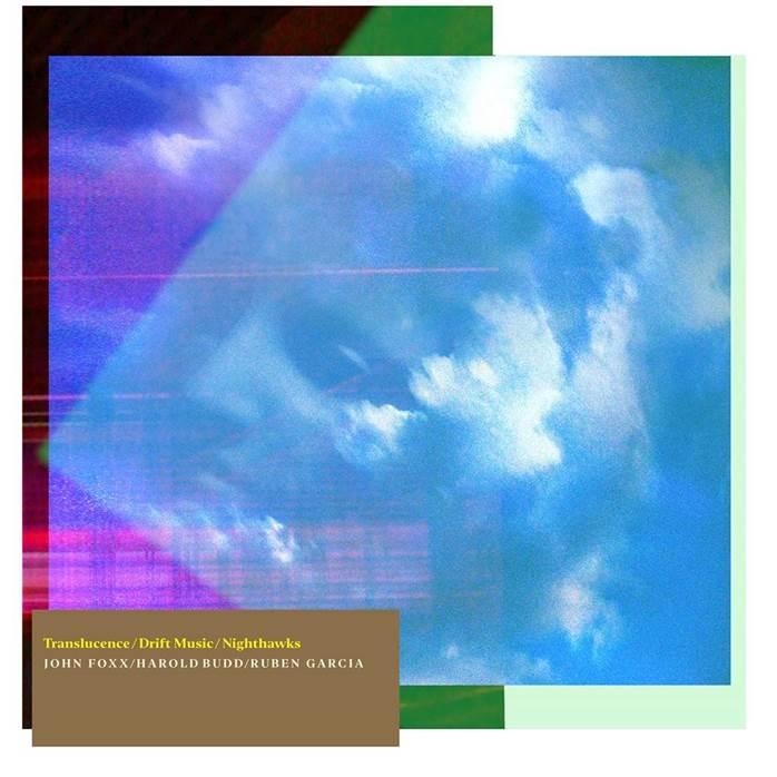 John Foxx, Harold Budd, Rueben Garcia, Translucence, Drift Music, Nighthawks, Test Pressing, Review